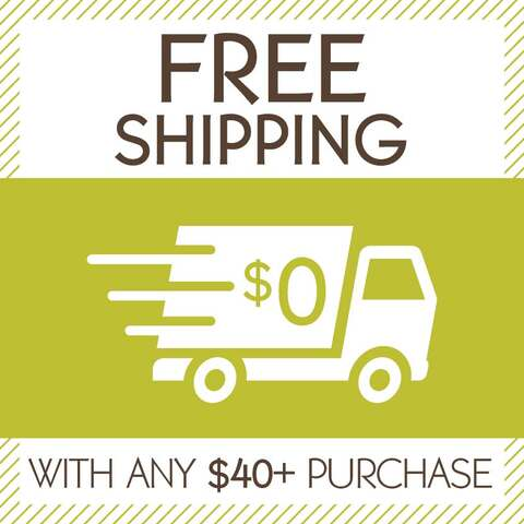 Free Shipping with any $40+ purchase